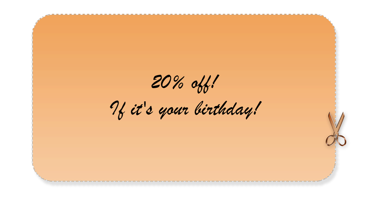 20% off! If it's your birthday.