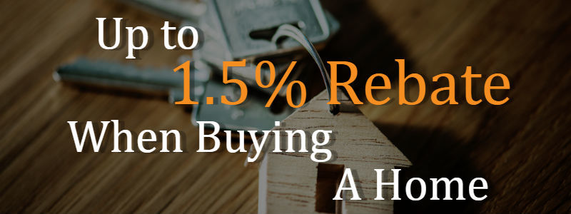 Up to 1.5% Rebate When Buying A Home