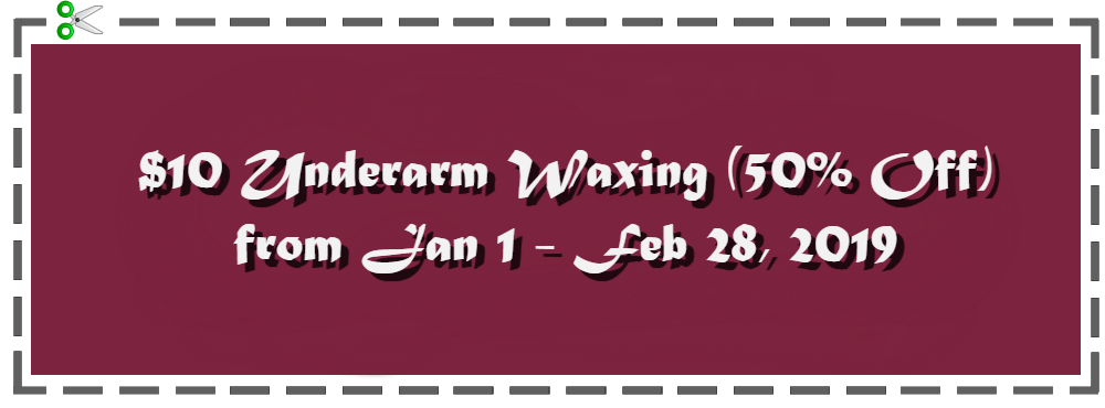 $10 Underarm Waxing (50% off) from Jan. 1 to Feb. 28 2019.